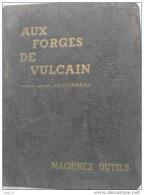 Jf5.f- Catalogue Outillage-machine-outils: AUX FORGES DE VULCAIN 1951 Numéroté - 432 P. En TBE - Bricolage / Technique
