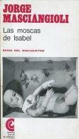 LAS MOSCAS DE ISABEL JORGE MASCIANGIOLI EDITOR DE AMERICA LATINA 159 PAG ZTU. - Books, Magazines, Comics
