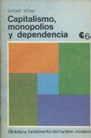 CAPITALISMO MONOPOLIOS  Y DEPENDENCIA ISMAEL VIÑAS EDITOR DE AMERICA LATINA 135 ZTU. - Culture