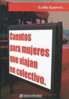 CUENTOS PARA MUJERES QUE VIAJAN EN COLECTIVO LEILA GARCES ED DE LOS CUATRO VIENTOS 70 PAG ZTU. - Books, Magazines, Comics