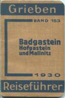 Badgastein - Hofgastein - Mallnitz - 1930 - Mit Fünf Karten - 80 Seiten - Band 153 Der Griebens Reiseführer - Oesterreich