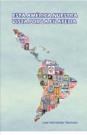 Lote 205, 2013, Esta America Nuestra Vista Por La Filatelia, Juan Hernandez, 83 Pag, The Story Told With Philately, Book - Cultura