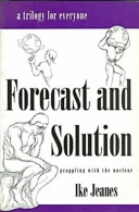Forecast And Solution: Grappling With The Nuclear, A Trilogy For Everyone By Jeanes, Ike (ISBN 9780936015620) - Other