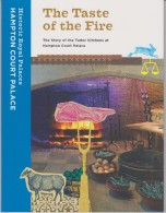 LE The Taste Of The Fire - The Story Of The Tudor Kitchens At Hampton Court Palace - Geschiedenis