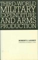 Third World Military Expenditure And Arms Production By Robert E. Looney (ISBN 9780333445334) - Politics/ Political Science