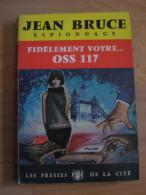 Jean Bruce . Fidèlement Votre . . . OSS 117 . - Presses De La Cité
