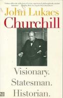 Churchill: Visionary. Statesman. Historian By John Lukacs (ISBN 9780300103021) - Unclassified
