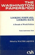 Looking Forward, Looking Back: A Decade Of World Politics (The Washington Papers) By Walter Laqueur (ISBN 9780030634222) - Politics/ Political Science