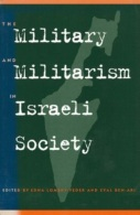 The Military And Militarism In Israeli Society Edited By Edna Lomsky-Feder & Eyal Ben-Ari (ISBN 9780791443521) - Politics/ Political Science