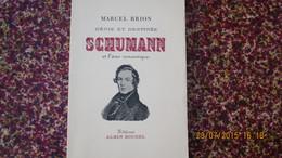 SCHUMANN Et L'âme Romantique / Par Marcel BRION / ENVOI / L' UN DES 58 NUMEROTES /. E.O. - Biographie