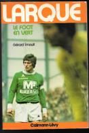 LARQUE LE FOOT EN VERT DE GERARD ERNAULT( CALMANN LEVY) 4 ème TRIMESTRE 1975 - Livres, BD, Revues