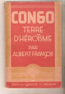 CONGO TERRE D'HEROÏSME Par Albert François, Office De Publicité, Bruxelles, 1943 - Histoire