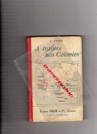 SCOLAIRE-ECOLE- HISTOIRE DE NOS COLONIES- E. JOSSET- COLIN PARIS-1900- INDOCHINE-MADAGASCAR-ALGERIE TUNISIE- CALEDONIE- - Books, Magazines, Comics