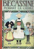 BECASSINE PENDANT LA GUERRE EDITION 1924 DESSIN DE PINCHON EDITION SEMAINE DE SUZETTE LIBRAIRIE GAUTIER ET LANGUEREAU - Bécassine