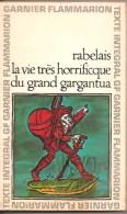 La Vie Très Horrificque Du Grand Gargantua Rabelais - Garnier Flammarion - Libri, Riviste, Fumetti