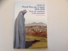 Guide Du NORD PAS DE CALAIS 1914-1918 Lieux De Combats Et De Memoire - Weltkrieg 1914-18