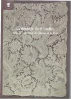 LA DENTELLE DE BRUXELLES DANS LES COLLECTIONS DES MUSEES DE LA VILLE 2004 CORINNE TER ASSATOUROFF MARTINE VREBOS - Laces & Cloth