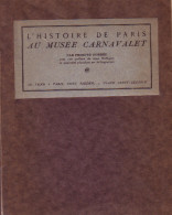 L'HISTOIRE DE PARIS AU MUSEE CARNEVALET - PROSPER DORBEC - 1929 - AVEC SIGNATURE AUTOGRAPHE DE L'AUTEUR - PREVOIR 5€ DE. - Otros