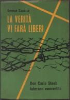 Gemma Casetta: La Verità Vi Farà Liberi. Don Carlo Steeb, Luterano Convertito - Tipografia Poliglotta Vaticano 1967 - Religione