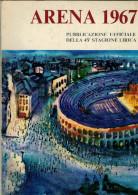 ARENA DI VERONA  1967  PUBBLICAZIONE UFFICIALE DELLA 45a STAGIONE LIRICA - Books, Magazines, Comics