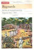 BAGNARDS CAYENNE 1852 1953 TERRE GRANDE PUNITION BAGNE ETUDE HISTORIQUE - Geschiedenis