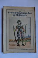 LIVRE - LES PREMIERES A - ARMES A FEU DE L'INFANTERIE - COMMANDANT GUILLAUME - FRIBOURG - ARQUEBUSE - MOUSQUET - FUSIL - - Books