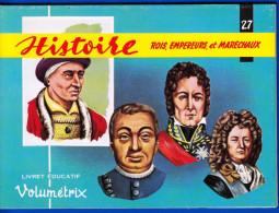 LIVRET EDUCATIF VOLUMETRIX NEUF N° 27 HISTOIRE ROIS EMPEREURS ET MARECHAUX SCOLAIRE FERMETURE LIBRAIRIE - 6-12 Ans