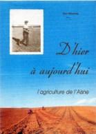 D'hier à Aujourrd'hui ,l'agriculture De L'AISNE  Par GUY MARIVAL - Picardie - Nord-Pas-de-Calais