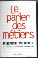 Le PARLER DES METIERS  Dictionnaire Alphabétique Par PIERRE PERET  1174  Pages (edit. 2002 ) - Dictionnaires