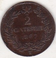 ITALIE . 2 CENTESIMI 1867 T (TORINO) . VITTORIO EMANUELE II - 1861-1878 : Vittoro Emanuele II