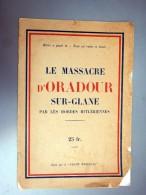 """Brochure Le Massacre D' ORADOUR SUR GLANE Par Les Hordes Hitlériennes, édité Par Le """"FRONT NATIONAL"""" - Guerre 1939-45"""