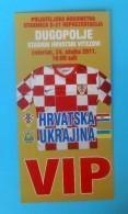 CROATIA : UKRAINE - 2011. Friendly Football Match U-21 Teams * VIP Ticket Pass * Soccer Billet Foot Fussball Ukraina - Match Tickets