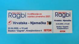 CROATIIA : GERMANY - 2006. RUGBY WORLD CUP 2007. Qualif. Rugby Match Ticket Billet Biglietto Boleto * Deutschland - Match Tickets