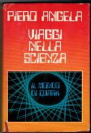 PIERO  ANGELA   VIAGGI  NELLA  SCIENZA  IL MONDO DI QUARK    (CARTONATO  PAG.276) - Libri, Riviste, Fumetti