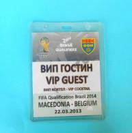 MACEDONIIA : BELGIUM - 2013. FIFA WORLD CUP 2014. Qualif. Football Soccer Match VIP Ticket Pass Foot Billet Belgie - Eintrittskarten