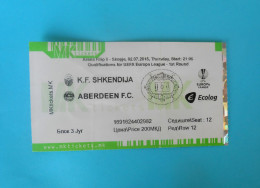 KF SHKENDIJA : ABERDEEN FC Scotland 2015. UEFA EUROPA LEAGUE Football Soccer Match Ticket Foot Billet Biglietto Fussball - Eintrittskarten
