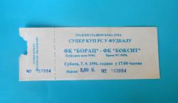 FK BORAC Banja Luka : FK BOKSIT Milici - 1996. REPUBLICA SRPSKA FOOTBALL SUPER CUP Soccer Match Ticket Bosnia Serbia - Eintrittskarten