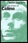 Renato Della Torre *** Invito Alla Lettura Di [Louis-Ferdinand] CÉLINE *** Ed Mursia 1979 - Livres, BD, Revues