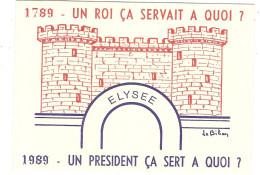 CP 1789 Un Roi ça Servait à Quoi 1989 Un Président Sert Le Bihan Quimper Finistère 29 Election Présidentielle - Political Parties & Elections