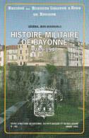 Histoire Militaire De Bayonne 1789-1940 - Année 1995 - Société Des Sciences, Lettres Et Arts De Bayonne (lot 16 B) - Pays Basque
