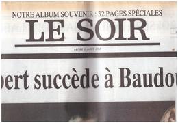 Le Soir   Notre Album Souvenir     32 Pages Spéciales    ALBERT SUCCEDE A BAUDOIN   Quotidien  177 2 Aout 1993 - 1950 - Heute