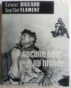Guerre D'Algérie Colonel BIGEARD Marc FLAMENT Aucune Bête Au Monde 1959 - Bücher, Zeitschriften, Comics