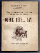 Eugène-Louis Blanchet. Queue, Tête...pan! Tous Les Secrets De La Chasse Et Du Tir De Chasse - Chasse/Pêche