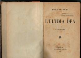 CARLO  DEL  BALZO   L'ULTIMA DEA   ANNO  1905        ( CARTONATO   PAG 326) - Books, Magazines, Comics
