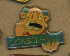 I# - PIN´S:  CONSOLE MOI - Pin's & Anstecknadeln