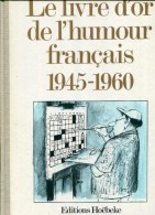 Le Livre D'or De L'humour Français 1945-1960 Ed Hoebeke Relie Magnifique - Humour