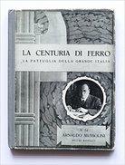 La Centuria Di Ferro - Arnaldo Mussolini - 1938 - Storia, Biografie, Filosofia