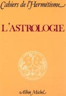 Cahiers De L'Hermétisme (divers Auteurs)  : (Ésotérisme) L'ASTROLOGIE - Esotérisme