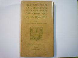 Instruction Sur L'organisation Et L'administration Des  CHANTIERS De La  JEUNESSE  1942 - Unclassified