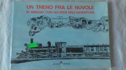 Un Treno Fra Le Nuvole - IN VIAGGIO CON GLI EROI DELL´AVVENTURA  A Cura Di F. Rebagliati -  Alzani Editore - Classic (1930-50)